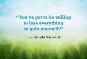iyanla vanzant quote you have to be willing to lose everything to gain ...