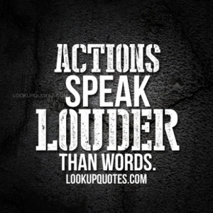 Actions Speak Louder Than Words Quotes And Sayings