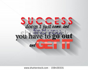 ... go out and get it. Typography background. Motivational quote. (Raster