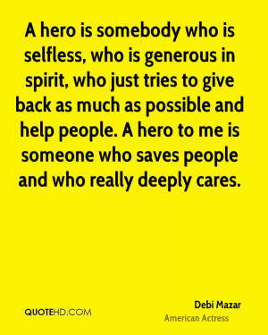 Generous People Quotes A hero is somebody who is selfless, who is ...