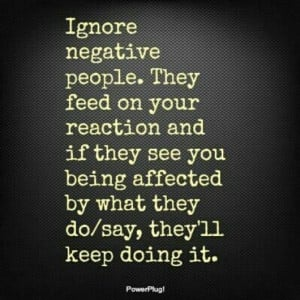Ignore negative people. I have noticed that the happier I become in ...