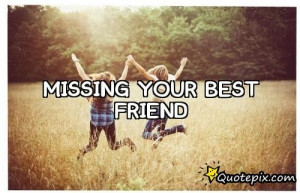 Missing Your Best Friend Quotes