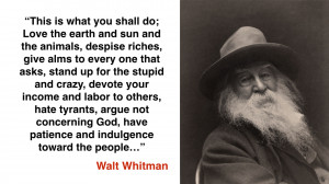"Love the earth and sun and the animals"" ~ Walt Whitman"