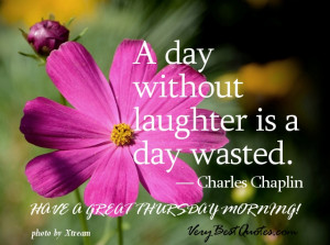 Thursday Good Morning quotes - A day without laughter is a day wasted ...