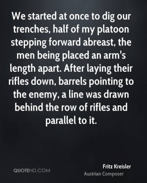 once to dig our trenches, half of my platoon stepping forward abreast ...