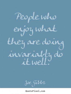 ... what they are doing invariably.. Joe Gibbs top inspirational quotes