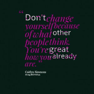 Quotes Picture: don't change yourself because of what other people ...