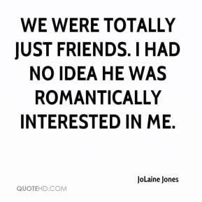JoLaine Jones - We were totally just friends. I had no idea he was ...