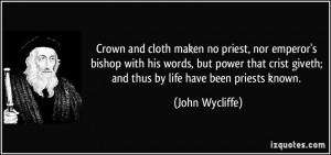 Crown and cloth maken no priest, nor emperor's bishop with his words ...