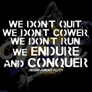 We don't quit, we don't cower, we don't run. We endure and conquer ...