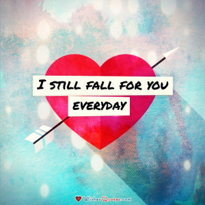 still fall for you everyday.