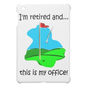 39 m retired and this is my office funny retirement humor for golfers ...