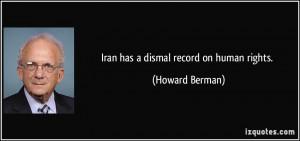 Iran has a dismal record on human rights. - Howard Berman