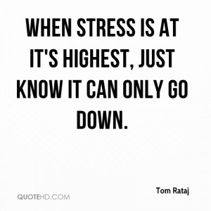 When stress is at it's highest, just know it can only go down.