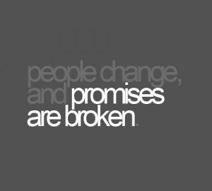 People change, and promises are broken.