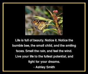 Life is full of beauty. Live your life to the fullest potential, and ...