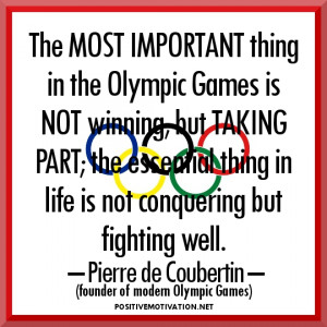 """Quotes-""""The most important thing in the Olympic Games is not winning ..."""