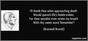 ll thank thee when approaching death Would quench life's feeble ...