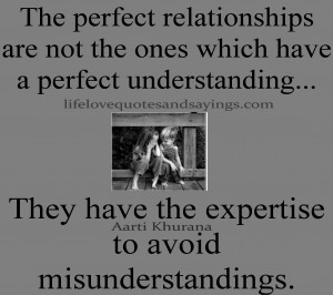 relationships are not the ones which have a perfect understanding ...