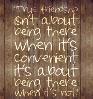 True Friendship Isn't About being there ~ Friendship Quote