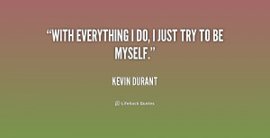 quote-Kevin-Durant-with-everything-i-do-i-just-try-176511.png