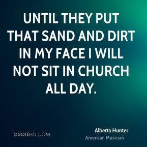 Alberta Hunter - Until they put that sand and dirt in my face I will ...
