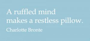 ruffled mind makes a restless pillow.