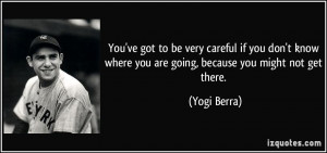 You've got to be very careful if you don't know where you are going ...