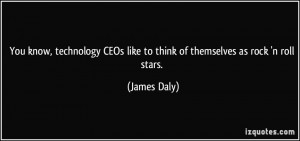 You know, technology CEOs like to think of themselves as rock 'n roll ...