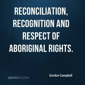 Gordon Campbell reconciliation recognition and respect of