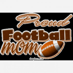 Proud Football Mom Quotes Im a super proud football mom!!!! via traci ...
