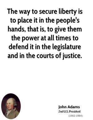 The way to secure liberty is to place it in the people's hands, that ...