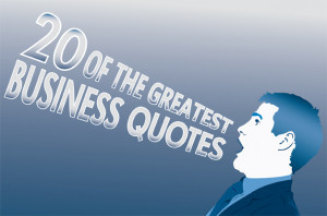 20 of the Greatest Business Quotes