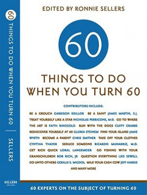 ... to Do When You Turn Sixty: 60 Experts on the Subject of Turning 60