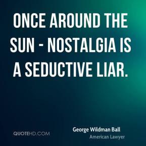 George Wildman Ball - Once Around the Sun - Nostalgia is a seductive ...
