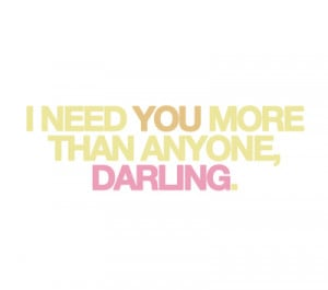 darling, love, need, qoutes, quote, text, words, you
