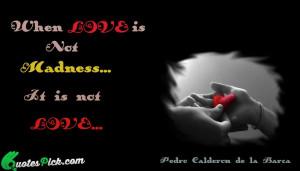 When Love Is Not Madness by pedro-calderon-de-la-barca Picture Quotes