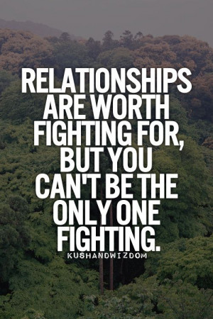 Relationships are worth fighting for, but you can't be the only one ...