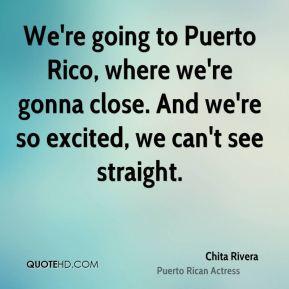 Chita Rivera - We're going to Puerto Rico, where we're gonna close ...