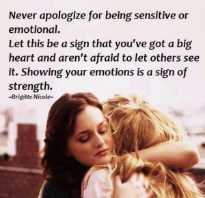 Never apologize for being sensitive or emotional. Let this be a sign ...