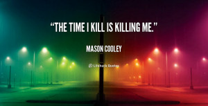 quote-Mason-Cooley-the-time-i-kill-is-killing-me-40669.png