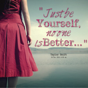 Quotes Picture: just be yourself, no one is better