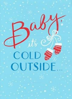 Baby its cold outside #Christmas #thanksgiving #Holiday #quote