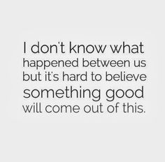 quotes relationship hard quotes thought what happened to us quotes