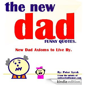 new dad funny quotes new dad axioms to live by peter syrek amazon
