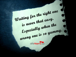 Waiting For The Right One Quotes Waiting for the right one is