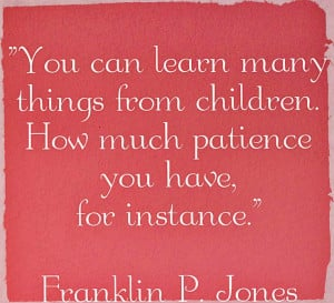 Funny, but true. Kids will test your patience at just about every ...