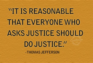 Justice Quote: It is reasonable that everyone who asks... Justice-(5)