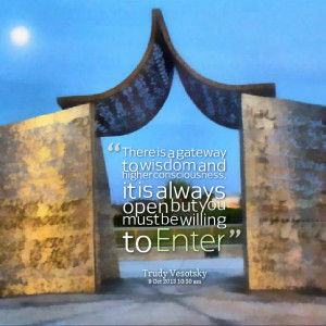 Quotes Picture: there is a gateway to wisdom and higher consciousness ...