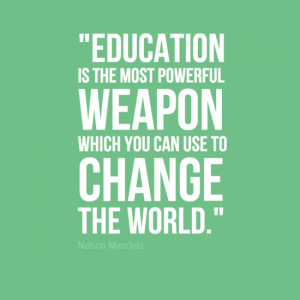 Education is the most poweful weapon which you can use to change the ...